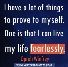 Live fearlessly quote - I have a lot of things to prove to myself. One is that I can live my life fearlessly. Good Morning Inspirational Quotes, Motivational Quotes For Women, Inspirational Quotes For Women, Inspiring Quotes About Life, Dream Catcher Quotes, Very Best Quotes, Struggle Quotes, Life Quotes Pictures, Aging Quotes