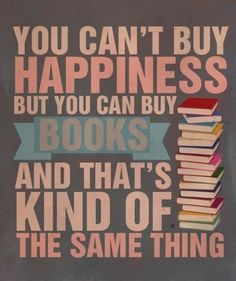 You can't buy happiness but you can buy books and that's kind of the same thing.  #BookHugs #BooksThatMatter #Books #YourStory