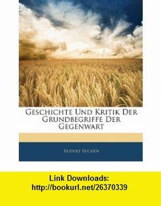 Geschichte Und Kritik Der Grundbegriffe Der Gegenwart (German Edition) (9781144311702) Rudolf Eucken , ISBN-10: 1144311705  , ISBN-13: 978-1144311702 ,  , tutorials , pdf , ebook , torrent , downloads , rapidshare , filesonic , hotfile , megaupload , fileserve