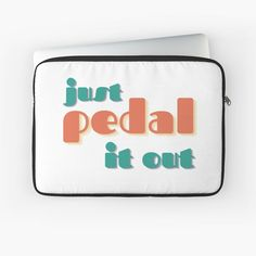 """Just Pedal It Out"" Laptop Sleeve by wellsaidsir | Redbubble pedal it out, when in doubt pedal it out, when in doubt, bicycle, cyclist, pedal, mtb, outdoors, chain, crank, bike, biker, biking, wheel, vintage, road bike, rapha, cycling"