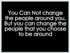 Isn't that the truth?  There are just a couple of people who fit this and I don't choose to be around them ANYMORE!!