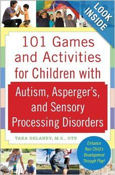101 Games and Activities for Children With Autism, Asperger's and Sensory Processing Disorders: Tara Delaney: 9780071623360: Amazon.com: Boo...