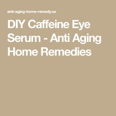 DIY Caffeine Eye Serum - Anti Aging Home Remedies