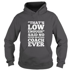 That's low enough said no speed skating coach ever - T shirt  #gift #ideas #Popular #Everything #Videos #Shop #Animals #pets #Architecture #Art #Cars #motorcycles #Celebrities #DIY #crafts #Design #Education #Entertainment #Food #drink #Gardening #Geek #Hair #beauty #Health #fitness #History #Holidays #events #Home decor #Humor #Illustrations #posters #Kids #parenting #Men #Outdoors #Photography #Products #Quotes #Science #nature #Sports #Tattoos #Technology #Travel #Weddings #Women