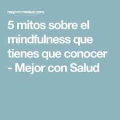 5 mitos sobre el mindfulness que tienes que conocer - Mejor con Salud