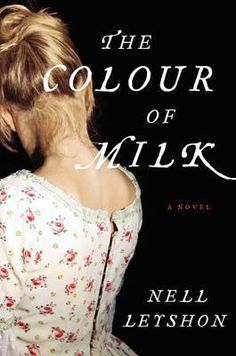The Colour of Milk: A Novel by Nell Leyshon. The year is 1831 when 15-year-old Mary begins the difficult task of telling her story. A scrap of a thing w/ a sharp tongue & hair the colour of milk, Mary leads a harsh life working on her father's farm alongside her 3 sisters. In the summer she is sent to work for the local vicar's invalid wife, where the reasons why she must record the truth of what happens to her - & the need to record it so urgently - are gradually revealed.