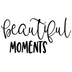 Make every present moment beautiful Beautiful Moments Quotes, Making Memories Quotes, Scrapbook Quotes, Framed Quotes, Quotes White, Short Quotes, Small Quotes, Baby Quotes, Best Friend Quotes
