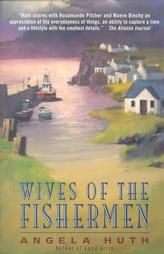 Wives of the Fishermen: Angela Huth  Horry County Library - Socastee