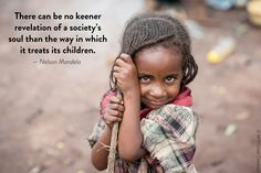 """Today is International Day for Protection of Children. """"There can be no keener revelation of a society's #soul than the way in which it treats its #children."""" - Nelson Mandela"""