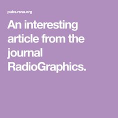 An interesting article from the journal RadioGraphics.