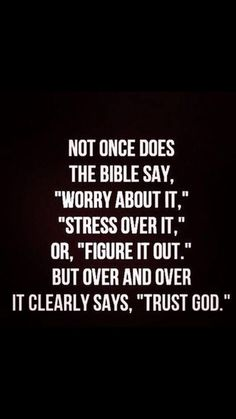 """Not once does the bible say, """"worry about it,"""" """"stress over it,"""" or """"figure it out."""" Over and over it clearly says """"trust God. Bible Verses Quotes, Faith Quotes, Me Quotes, Scriptures, Trusting God Quotes, Night Quotes, Religious Quotes, Spiritual Quotes, Positive Quotes"""