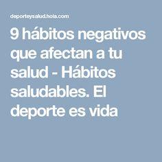 9 hábitos negativos que afectan a tu salud - Hábitos saludables. El deporte es vida