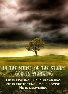 In the midst of the storm God is working... He is...healing, cleansing, protecting, loving, delivering. #Heartaches&Hardships #GodIs...