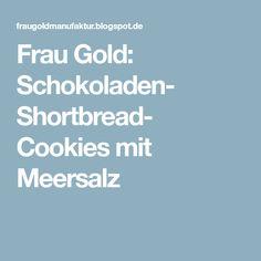 Frau Gold: Schokoladen- Shortbread- Cookies mit Meersalz