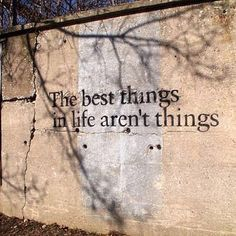 The best things in life are not things!