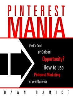 Pinterest Marketing Mania: Fools Gold or Golden Opportunity? Kindle Edition $9.99