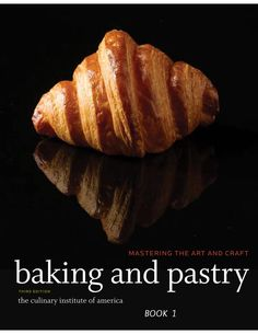 Baking and Pastry - Book 1-  Mastering the Art and Craft - By The Culinary Institute of America - BOOK 1