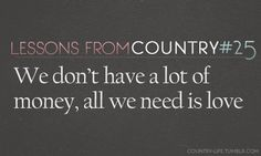 We don't have a lot of money, all we need is love.