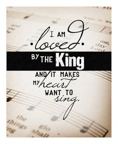 I am loved by the King and it makes my heart want to sing.Did you know and accept that you are the children of the King of Heaven and Earth and All. Study your ole as a prince or princess of a divine family and magnify your movements with study and song for God and for you too.  www.magnificatmealmovement.com