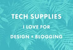// Tech Supplies I Love for Design + Blogging via The Nectar Collective //
