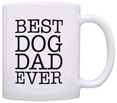 Dog Lover Gifts Best Dog Dad Ever Pet Owner Rescue Gift Coffee Mug Tea Cup White  BUY NOW      $12.99   A perfect birthday gift or Christmas gift for a dog dad. This traditional 11 ounce white ceramic coffee mug is perfect for any hot beverage. Wide mouth and large C-handle allow for easy, every day use. Whether drinking your morning coffee at work, or sipping on a hot cup of tea at home, this mug is up to the task. Microwave and dishwasher safe for your convenience. All designs are ..