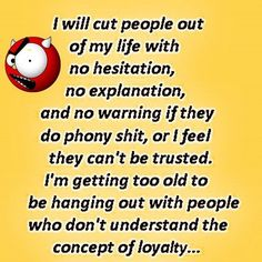 I will cut people from my life life quotes quotes quote life quote loyalty