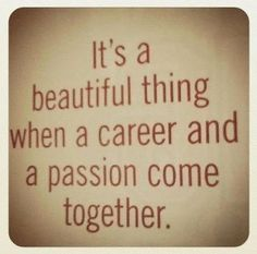 """It's a beautiful thing when a career and a passion come together."" #inspiration #quotes http://www.rewards4mom.com/quotes-will-inspire-start-2014-right/"
