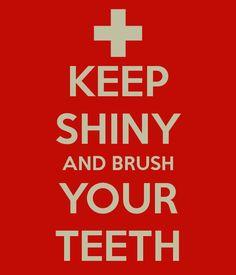 KEEP SHINY AND BRUSH YOUR TEETH