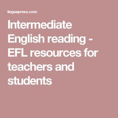 Intermediate English reading - EFL resources for teachers and students
