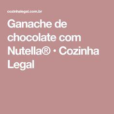Ganache de chocolate com Nutella® • Cozinha Legal