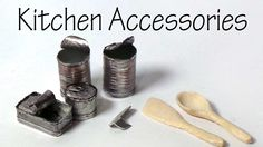 Miniature Kitchen Accessories; Cans, Can Opener, Wooden Spoon + Spatula ...