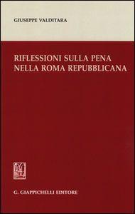 Riflessioni sulla pena nella Roma repubblicana / Giuseppe Valditara