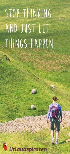 Hör auf zu denken und lass die Dinge einfach passieren - buche deine Reise via Urlaubspiraten.de