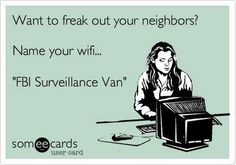 "Too bad when they also add ""FBI Surveillance Van-guest"" it ruins the joke..."