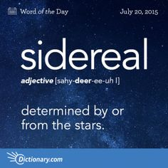 Today's Word of the Day is sidereal. Learn its definition, pronunciation, etymology and more. Join over 19 million fans who boost their vocabulary every day. The Words, Fancy Words, Weird Words, Words To Use, Pretty Words, More Than Words, Cool Words, Unusual Words, Unique Words