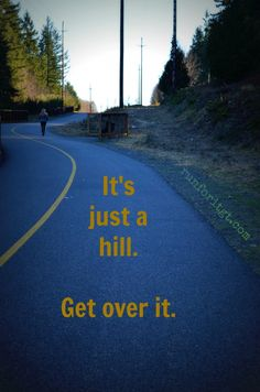 It's just a hill. Get over it.
