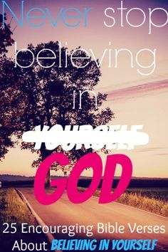 Never stop believing in God. Check Out 25 Encouraging Bible Quotes About Believing In Yourself