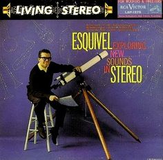 """Esquivel - Exploring New Sounds in Stereo (1958) Replicating what he did with """"New Sounds in HiFi"""" A wonderfully off-beat album."""