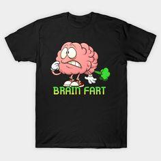 Brain Fart - Brain - T-Shirt | TeePublic Brain, Mens Tops, T Shirt, The Brain, Tee, Tee Shirt