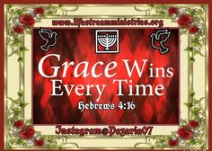 Let us therefore come boldly unto the throne of grace that we may obtain mercy and find grace to help in time of need. [Hebrews 4:16]