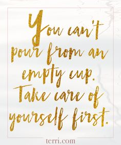 You can't pour from an empty cup. Take care of yourself first. For more weekly podcast, motivational quotes and biblical, faith teachings as well as success tips, follow Terri Savelle Foy on Pinterest, Instagram, Facebook, Youtube or Twitter!
