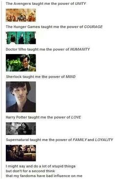 Fandoms taught me to be who I am today, and will make me the person I will be tomorrow.