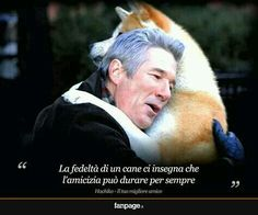 * Dog Friends, Best Friends, Words Quotes, Sayings, Hachiko, Italian Quotes, Richard Gere, Animal Quotes, Great Movies