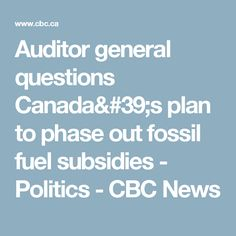 Auditor general questions Canada's plan to phase out fossil fuel subsidies - Politics - CBC News