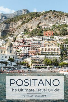 The Ultimate Travel Guide. Where to stay, eat and drink in Positano. Things to do and how to get to Positano.