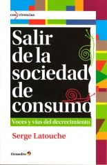 Salir de la sociedad de consumo - Serge Latouche Peak Oil, Books, Home, Book Reviews, New Books, The Voice, Going Out, Libros, Book