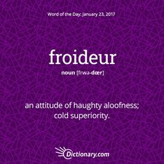 Dictionary.com's Word of the Day - froideur - French. an attitude of haughty aloofness