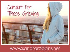 We must face many problems during our lifetime, but perhaps the most difficult is the passing of a loved one. Here is some comfort for those who may be grieving - http://www.sandrarobbins.net/2016/01/comfort-for-those-grieving/