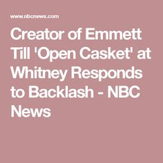 Creator of Emmett Till 'Open Casket' at Whitney Responds to Backlash  - NBC News