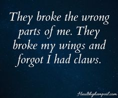 """""""They broke the wrong parts of me. They broke my wings and forgot I had claws."""" #strength #dailyinspiration"""